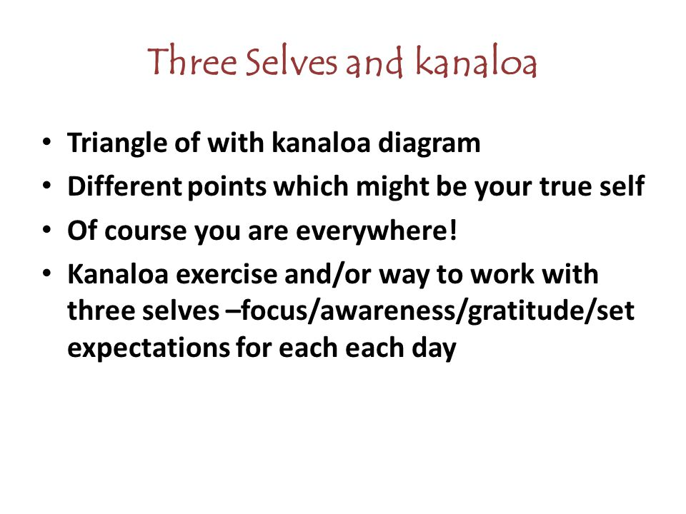 Three Selves and kanaloa Triangle of with kanaloa diagram Different points which might be your true self Of course you are everywhere.