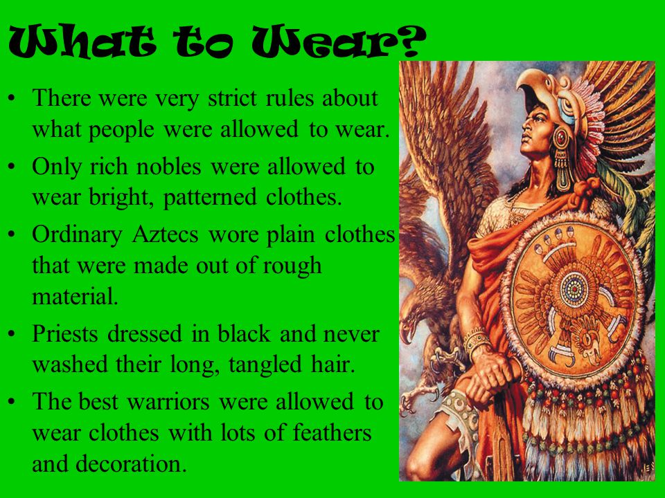 What to Wear? There were very strict rules about what people were allowed to wear. Only rich nobles were allowed to wear bright, patterned clothes. Or