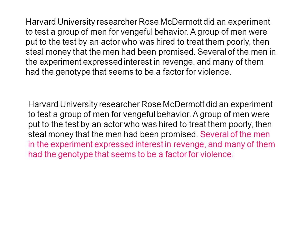 Harvard University researcher Rose McDermott did an experiment to test a group of men for vengeful behavior. A group of men were put to the test by an