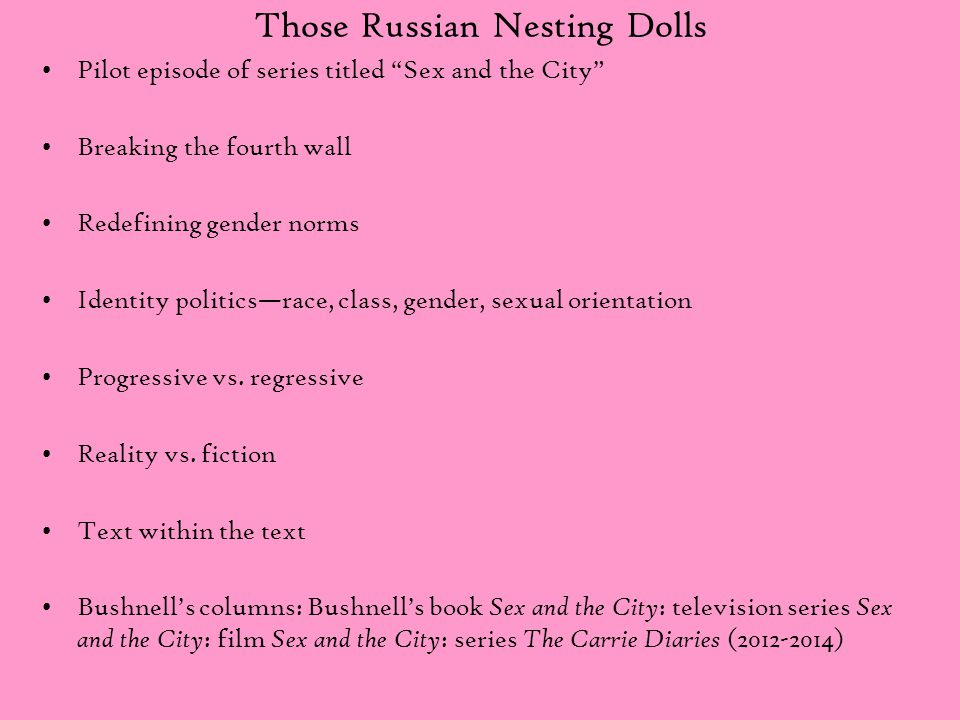 "Those Russian Nesting Dolls Pilot episode of series titled ""Sex and the City"" Breaking the fourth wall Redefining gender norms Identity politics—race,"