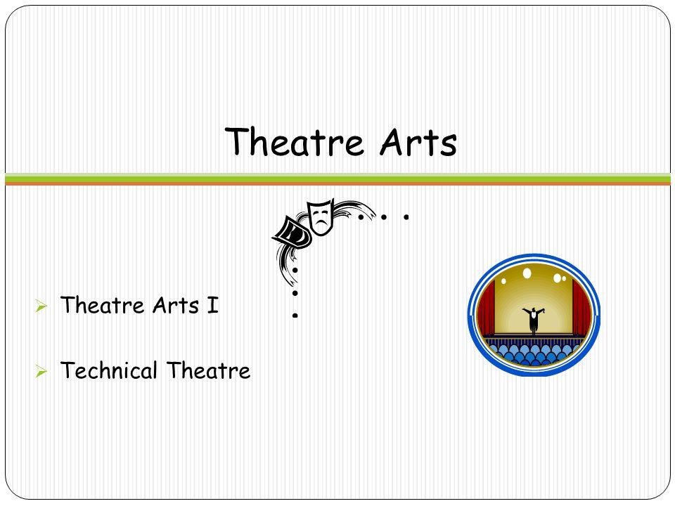 Theatre Arts  Theatre Arts I  Technical Theatre