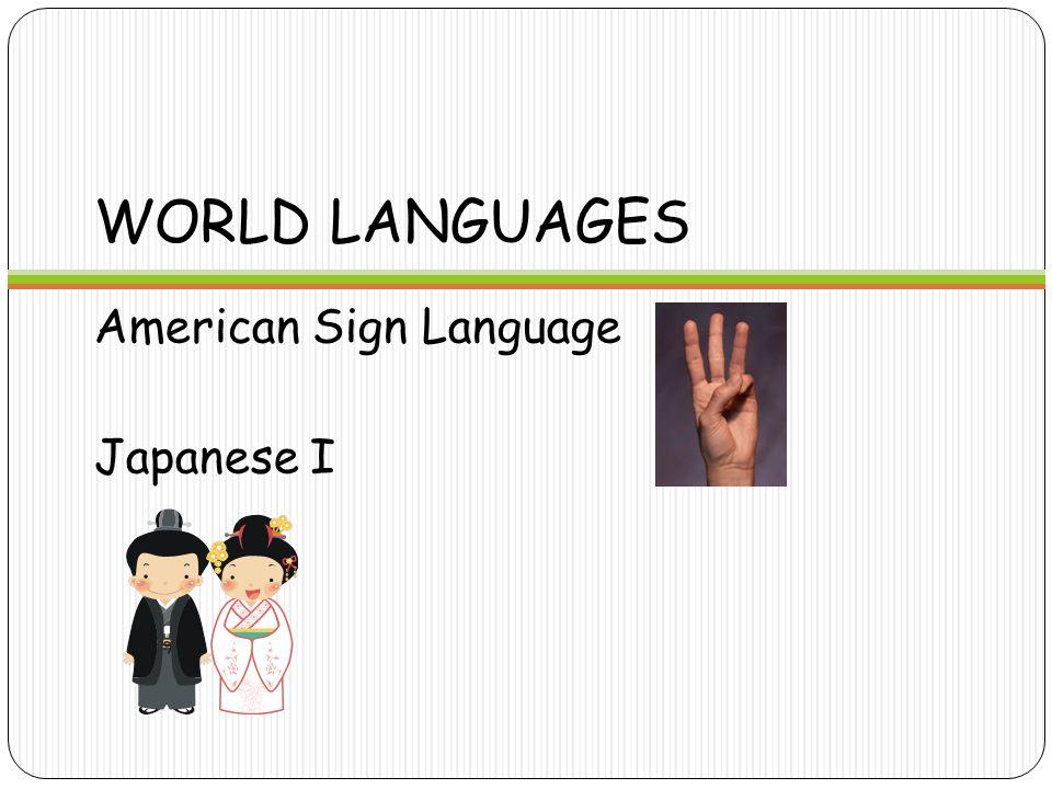 WORLD LANGUAGES American Sign Language Japanese I