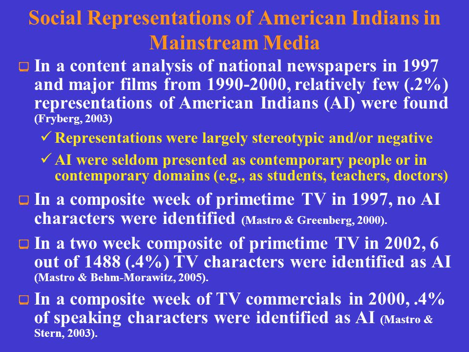 Social Representations of American Indians in Mainstream Media  In a content analysis of national newspapers in 1997 and major films from 1990-2000,