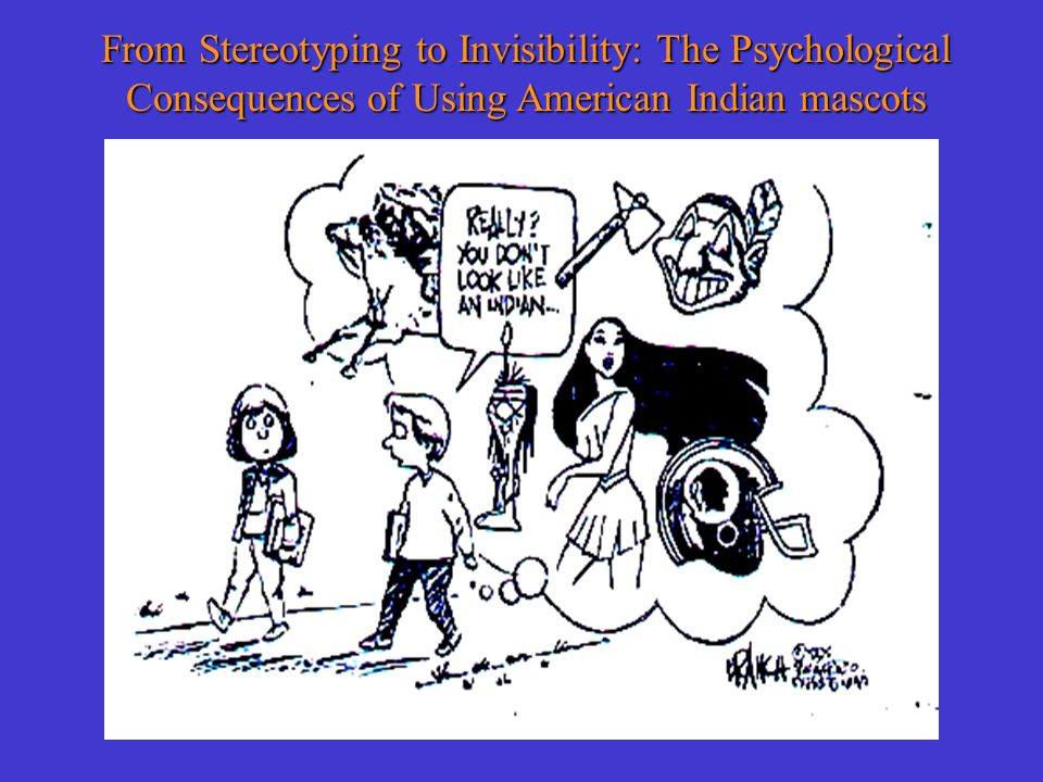From Stereotyping to Invisibility: The Psychological Consequences of Using American Indian mascots