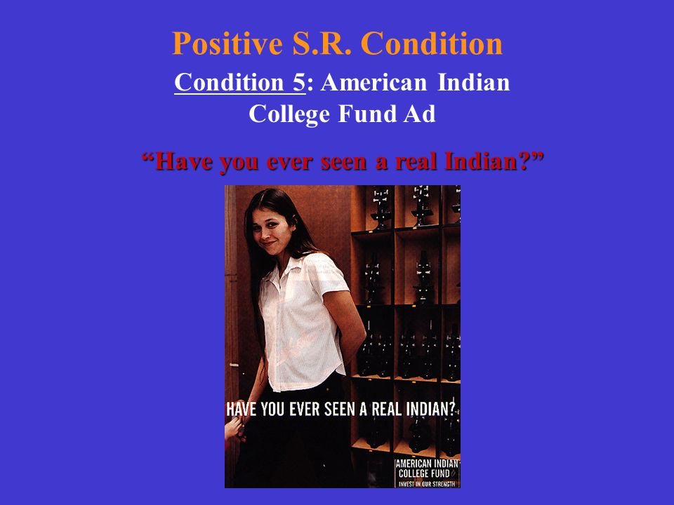 """Positive S.R. Condition Condition 5: American Indian College Fund Ad """"Have you ever seen a real Indian?"""""""