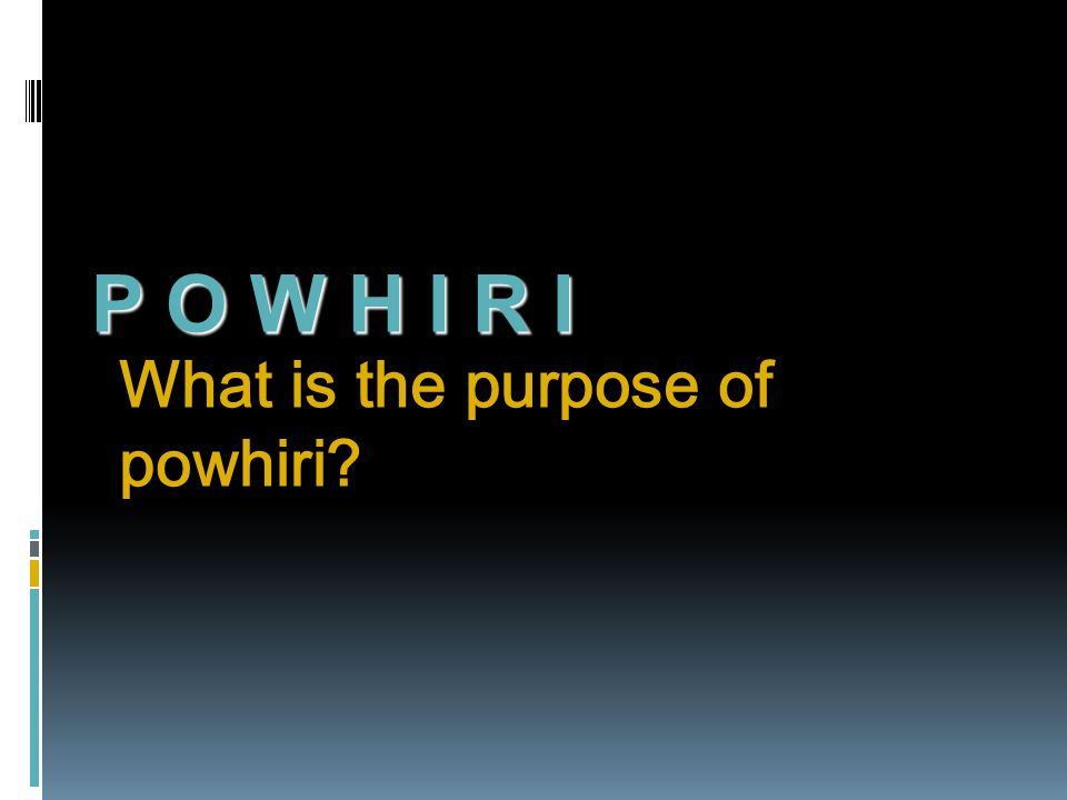 P O W H I R I What is the purpose of powhiri?