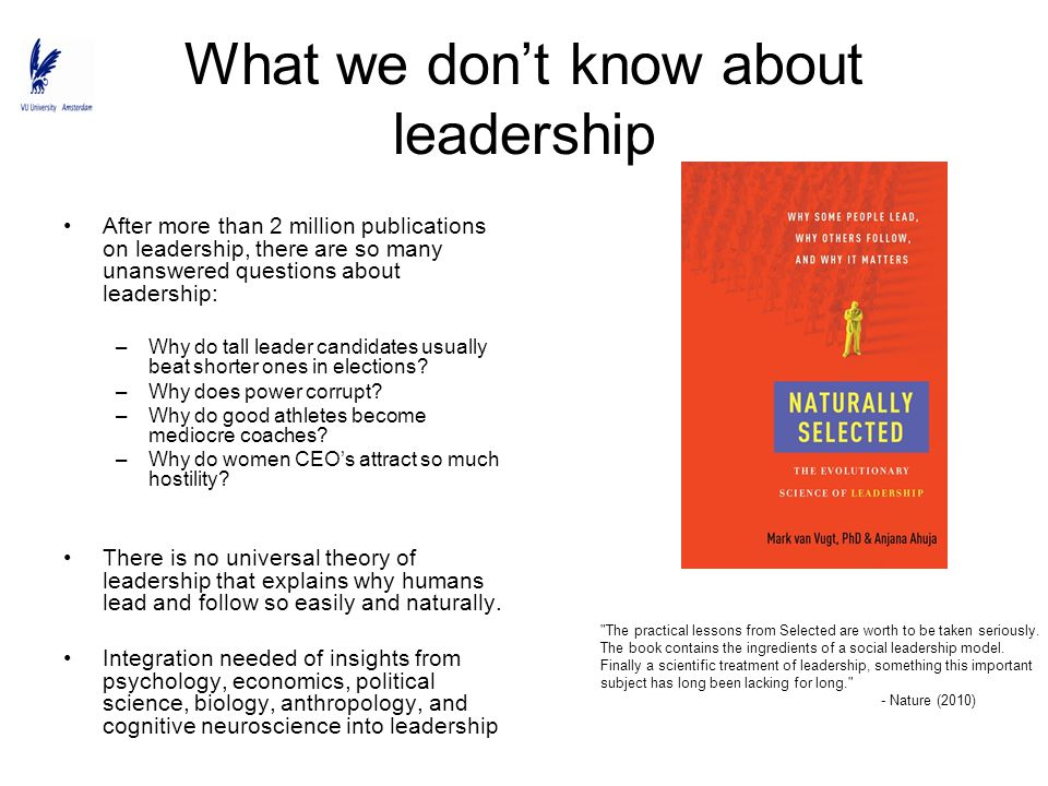 What we don't know about leadership After more than 2 million publications on leadership, there are so many unanswered questions about leadership: –Wh