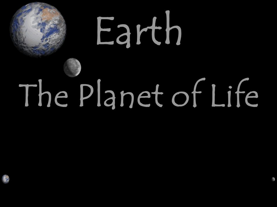 Earth The Planet of Life