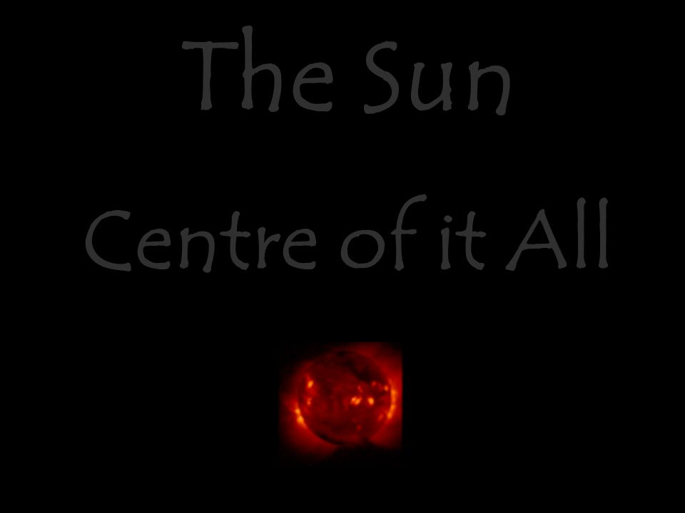 The Sun Centre of it All