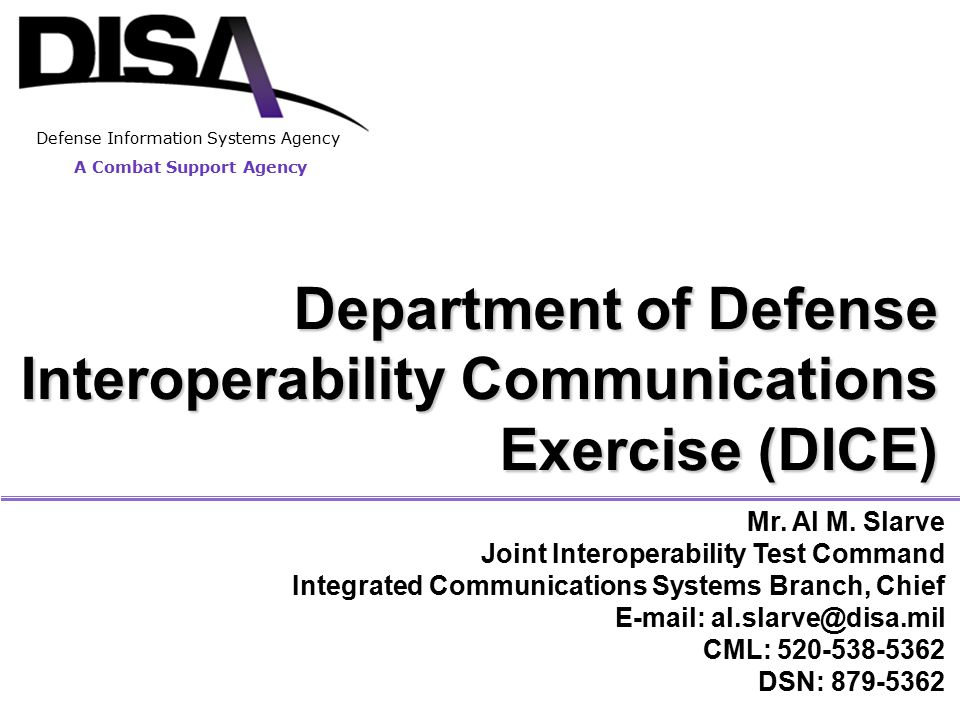 1 Mr. Al M. Slarve Joint Interoperability Test Command Integrated Communications Systems Branch, Chief E-mail: al.slarve@disa.mil CML: 520-538-5362 DS