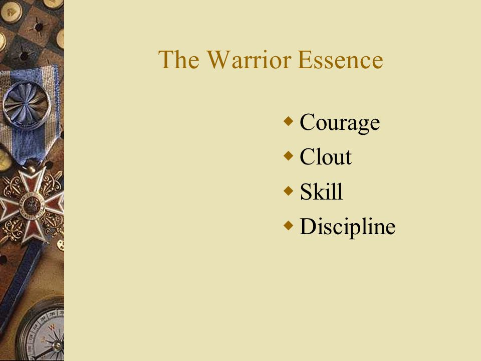 The Warrior Essence  Courage  Clout  Skill  Discipline