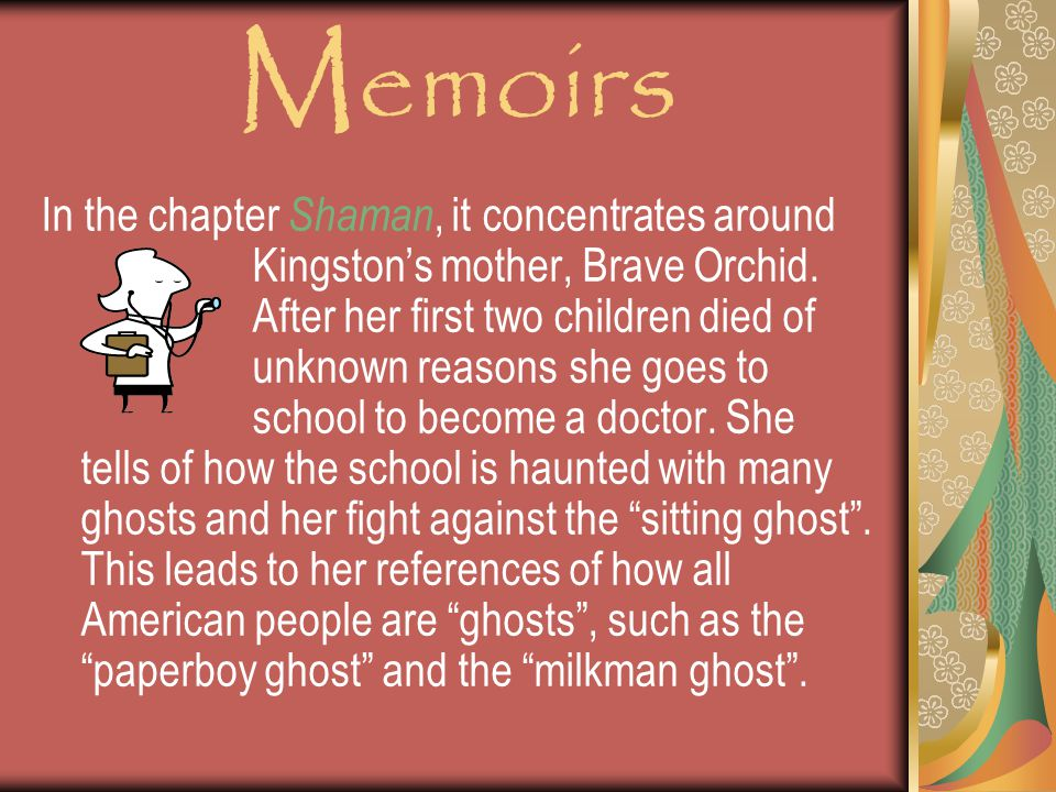 Memoirs In the chapter Shaman, it concentrates around Kingston's mother, Brave Orchid.