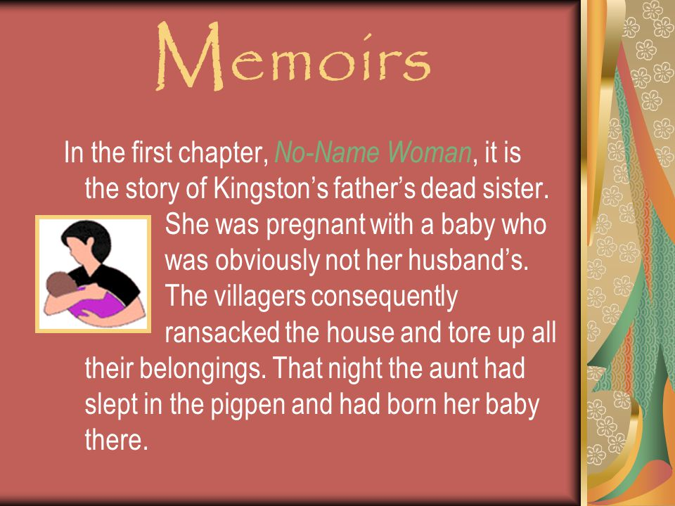 Memoirs In the first chapter, No-Name Woman, it is the story of Kingston's father's dead sister.