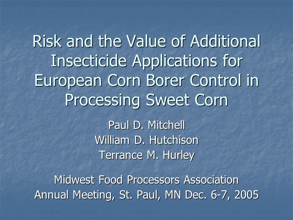 Risk and the Value of Additional Insecticide Applications for European Corn Borer Control in Processing Sweet Corn Paul D.