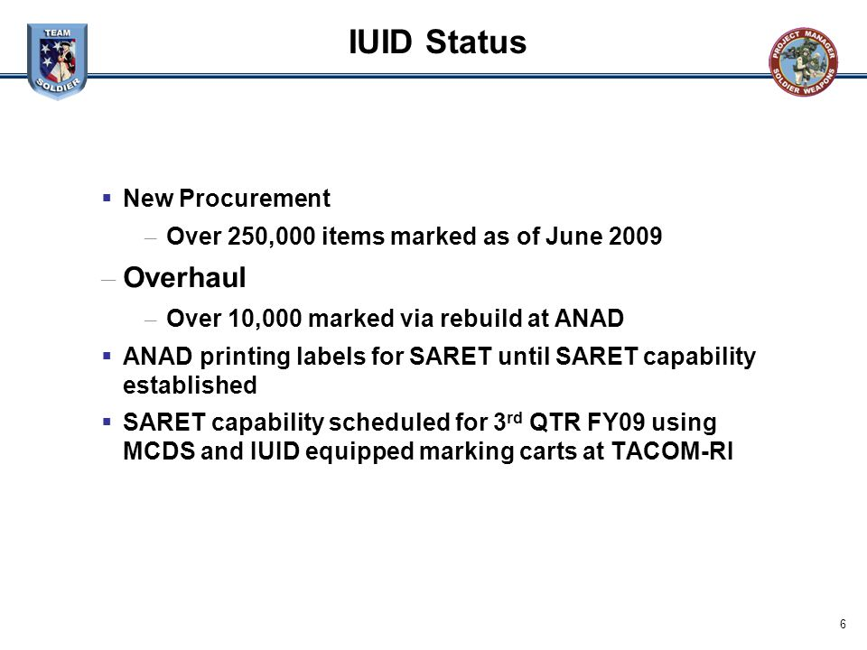 6 IUID Status  New Procurement – Over 250,000 items marked as of June 2009 – Overhaul – Over 10,000 marked via rebuild at ANAD  ANAD printing labels