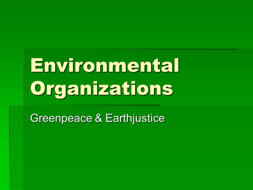 Environmental Organizations Greenpeace & Earthjustice