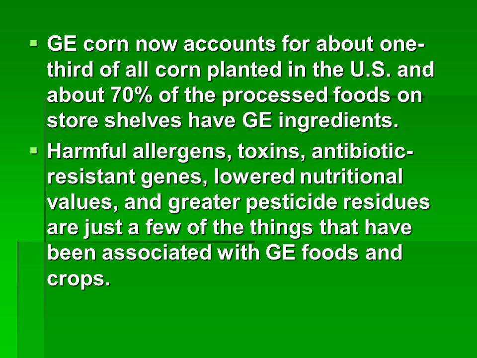  GE corn now accounts for about one- third of all corn planted in the U.S.