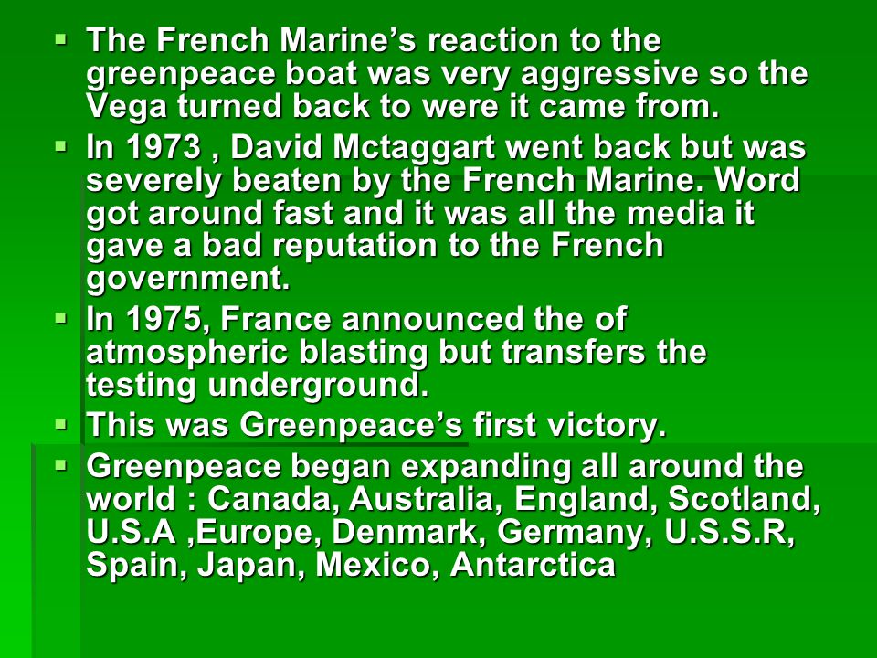  The French Marine's reaction to the greenpeace boat was very aggressive so the Vega turned back to were it came from.