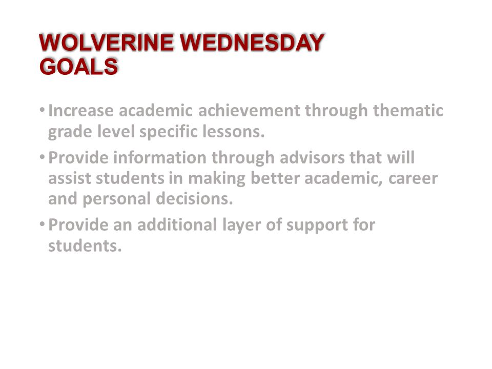 WOLVERINE WEDNESDAY WOLVERINE WEDNESDAY GOALS Increase academic achievement through thematic grade level specific lessons. Provide information through