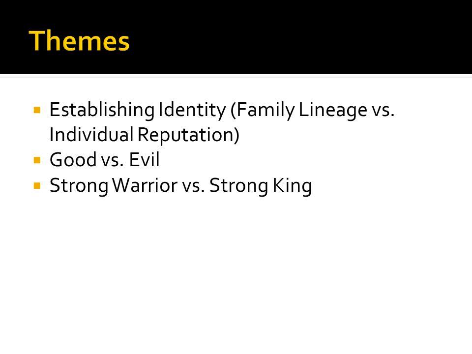  Establishing Identity (Family Lineage vs. Individual Reputation)  Good vs.