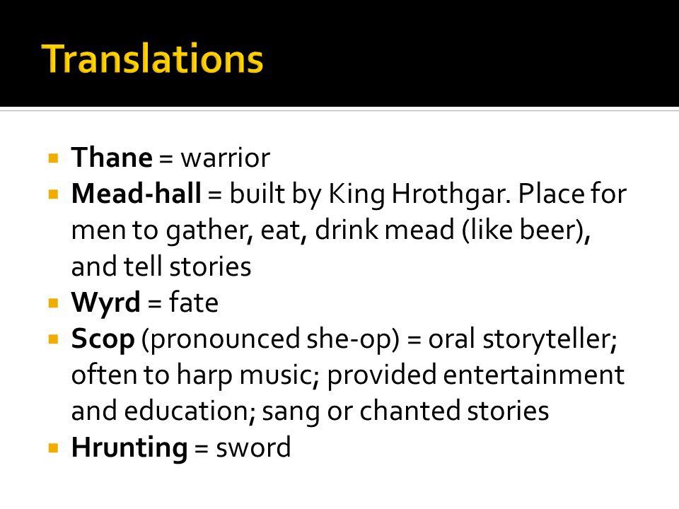  Thane = warrior  Mead-hall = built by King Hrothgar.