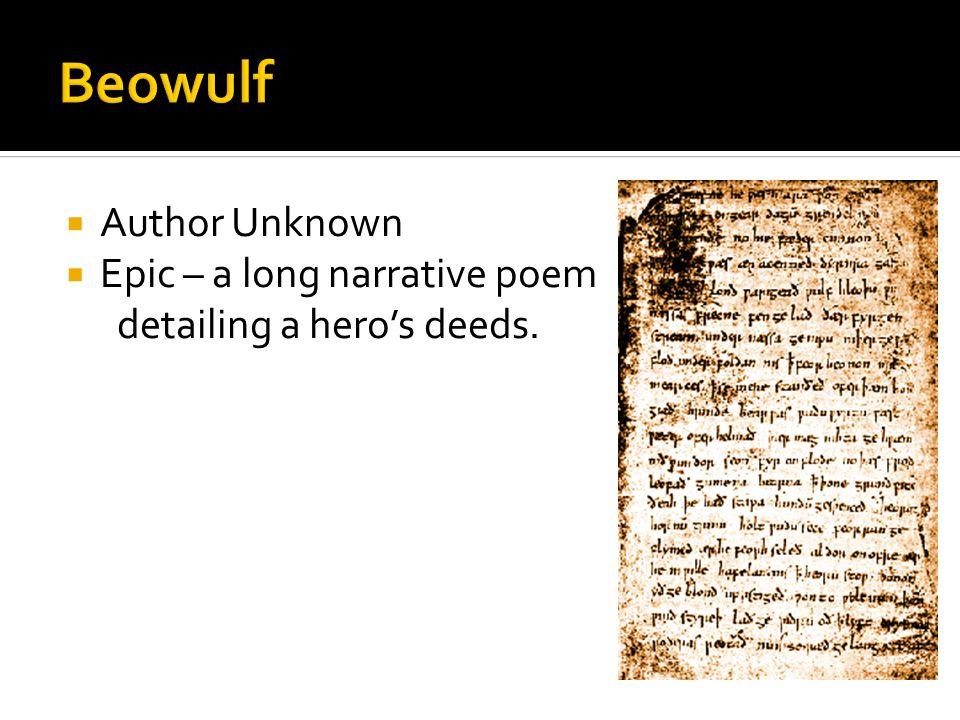  Author Unknown  Epic – a long narrative poem detailing a hero's deeds.