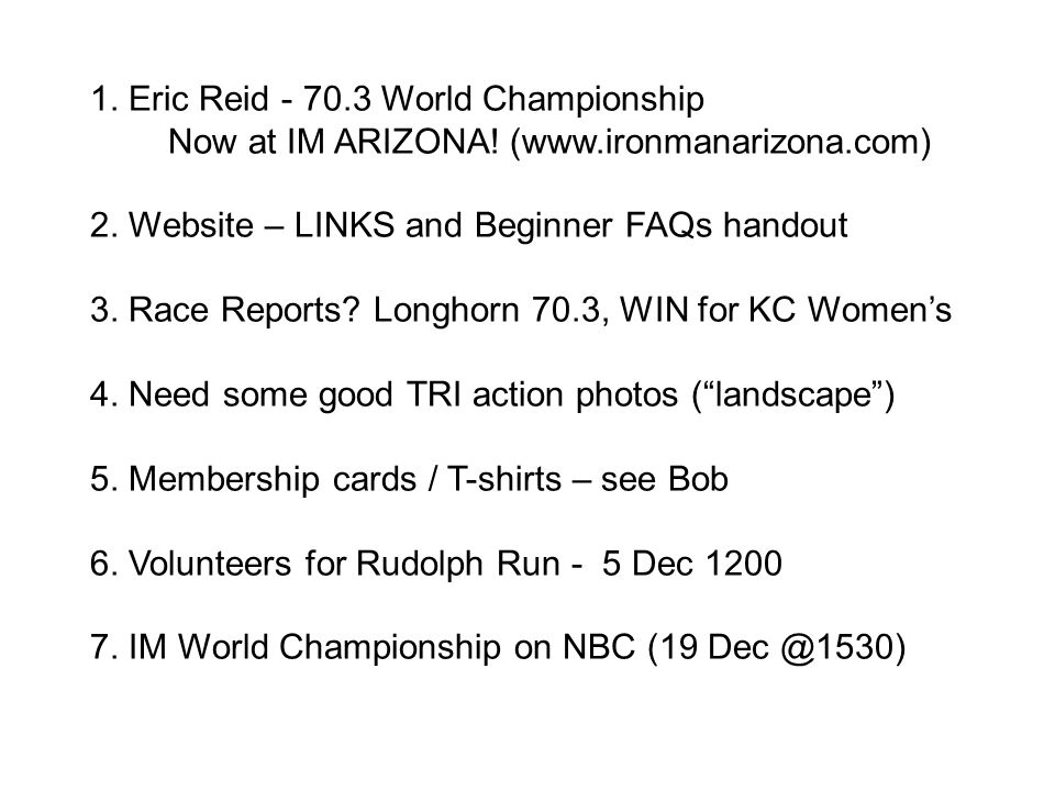 1. Eric Reid - 70.3 World Championship Now at IM ARIZONA! (www.ironmanarizona.com) 2. Website – LINKS and Beginner FAQs handout 3. Race Reports? Longh