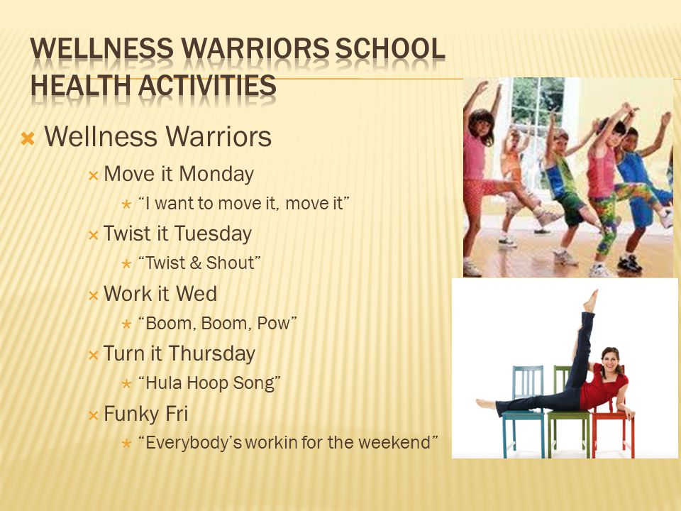  Wellness Warriors  Move it Monday  I want to move it, move it  Twist it Tuesday  Twist & Shout  Work it Wed  Boom, Boom, Pow  Turn it Thursday  Hula Hoop Song  Funky Fri  Everybody's workin for the weekend