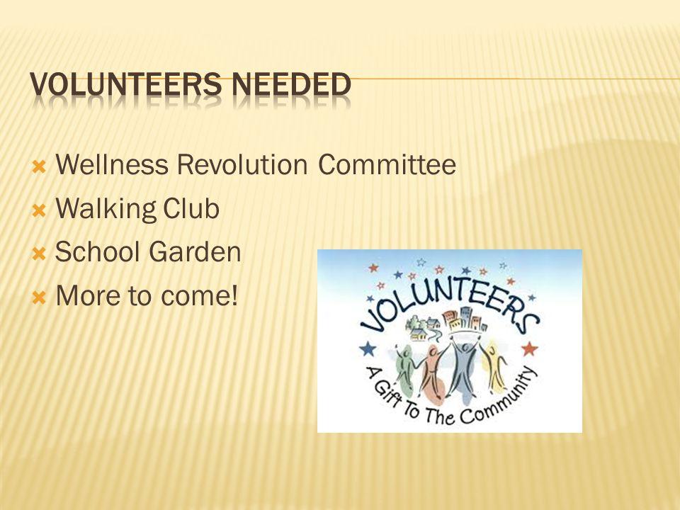  Wellness Revolution Committee  Walking Club  School Garden  More to come!