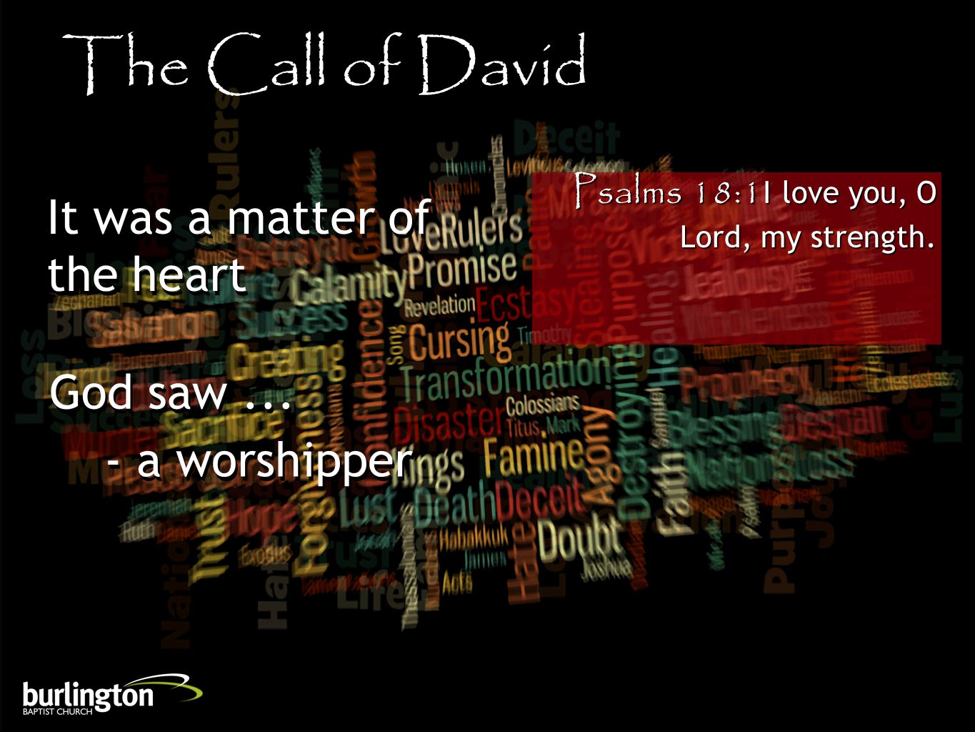 Psalms 18:1I love you, O Lord, my strength.