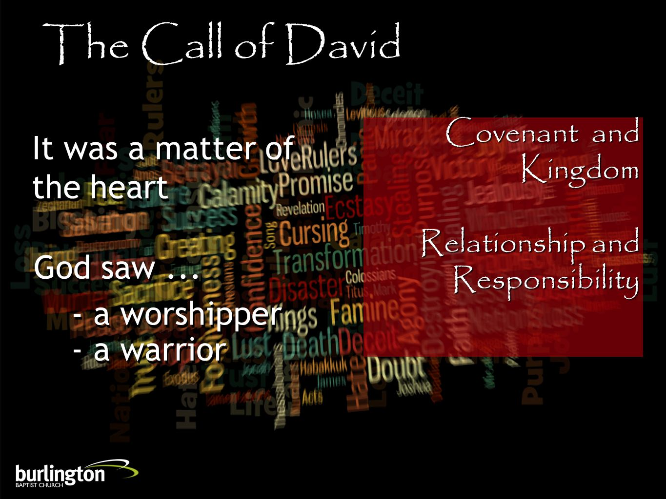 Covenant and Kingdom Relationship and Responsibility The Call of David It was a matter of the heart God saw...