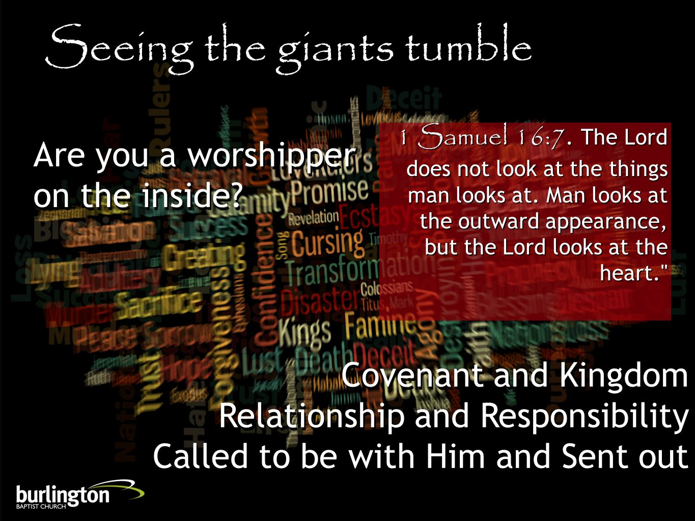 1 Samuel 16:7. The Lord does not look at the things man looks at.