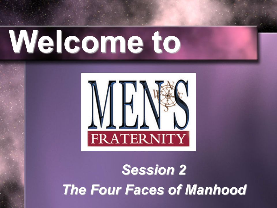 Welcome to Session 2 The Four Faces of Manhood
