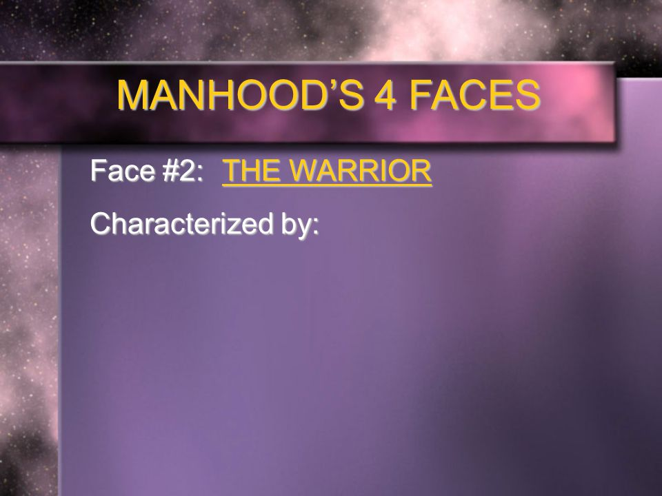 MANHOOD'S 4 FACES Face #2: THE WARRIOR Characterized by: