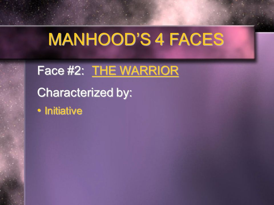 MANHOOD'S 4 FACES Face #2: THE WARRIOR Characterized by: Initiative Initiative