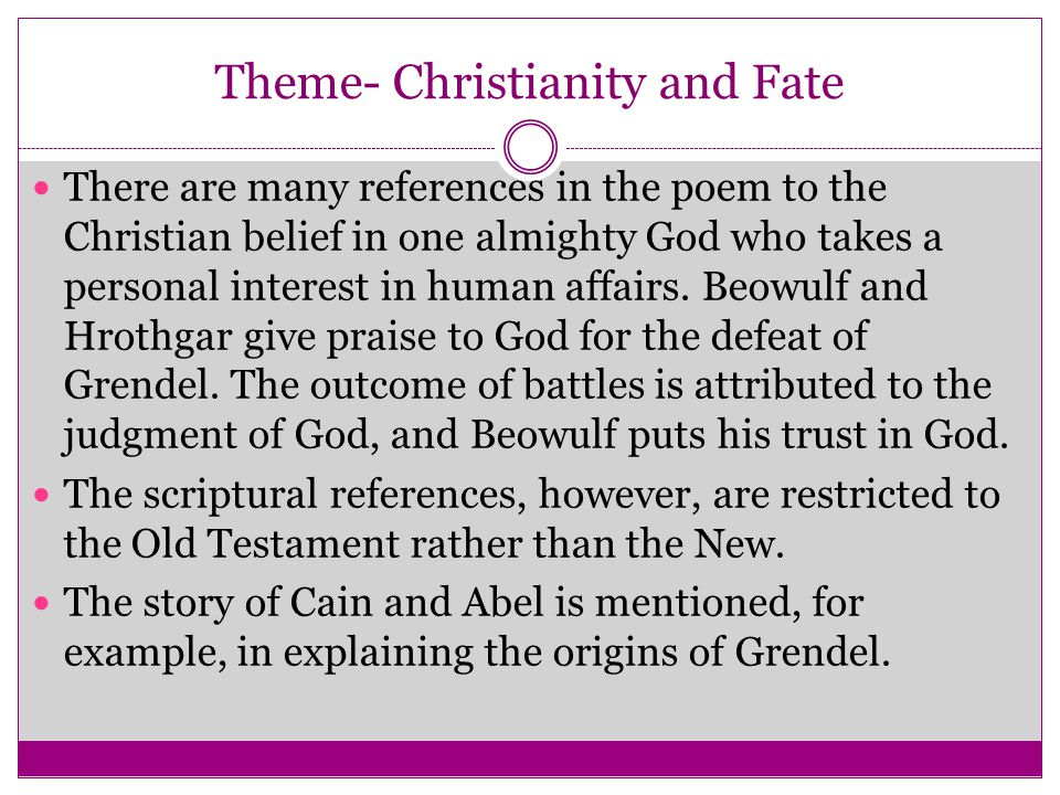 Theme- Christianity and Fate There are many references in the poem to the Christian belief in one almighty God who takes a personal interest in human