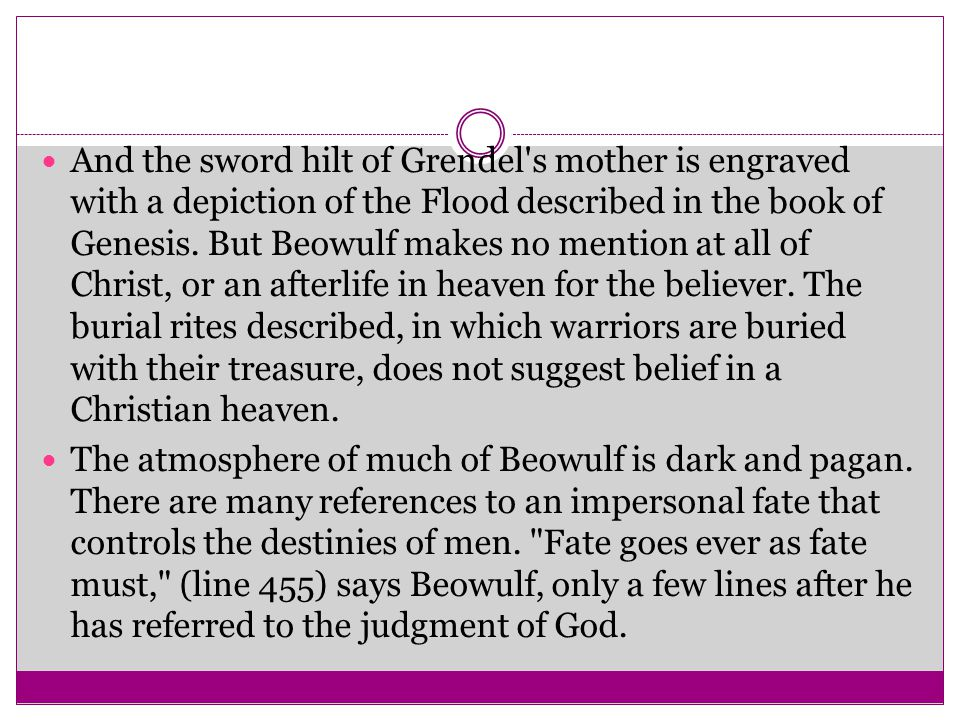 And the sword hilt of Grendel's mother is engraved with a depiction of the Flood described in the book of Genesis. But Beowulf makes no mention at all