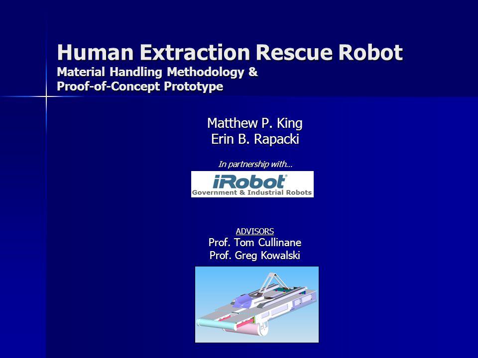 Human Extraction Rescue Robot Material Handling Methodology & Proof-of-Concept Prototype Matthew P.
