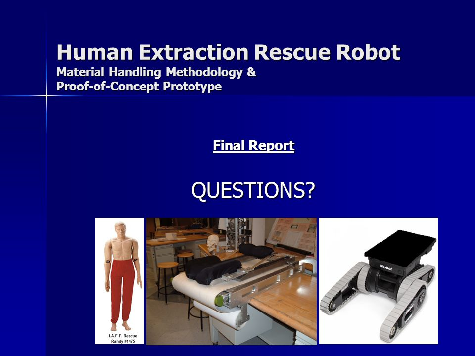 Human Extraction Rescue Robot Material Handling Methodology & Proof-of-Concept Prototype Final Report QUESTIONS