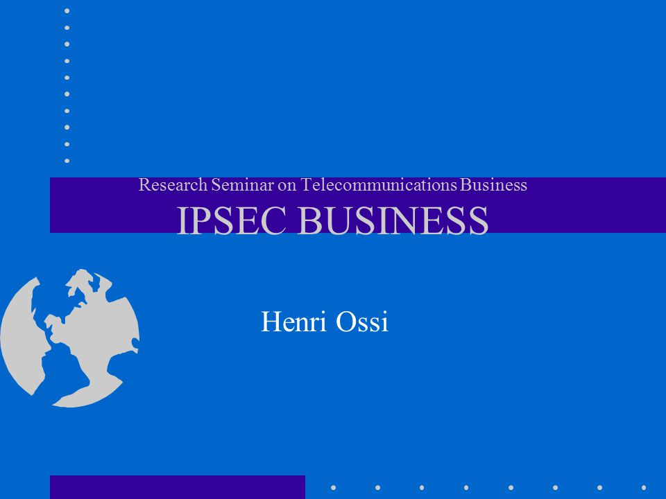 Contents Introduction IPsec technology overview IPsec in mobile networks Market overview Software component manufacturing Vendor strategies Conclusion