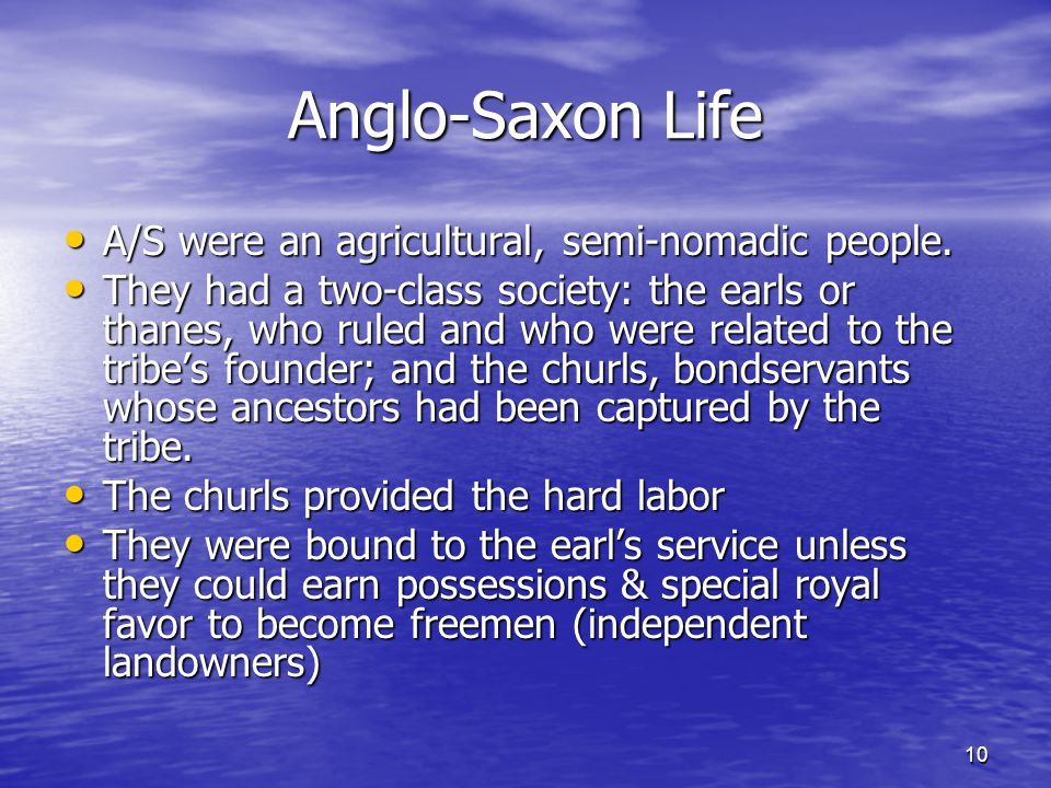 10 Anglo-Saxon Life A/S were an agricultural, semi-nomadic people. A/S were an agricultural, semi-nomadic people. They had a two-class society: the ea
