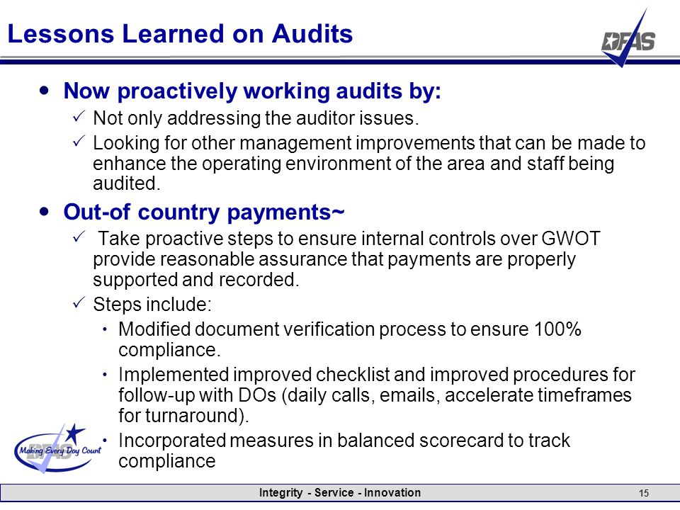 Integrity - Service - Innovation 15 Lessons Learned on Audits Now proactively working audits by:  Not only addressing the auditor issues.  Looking f