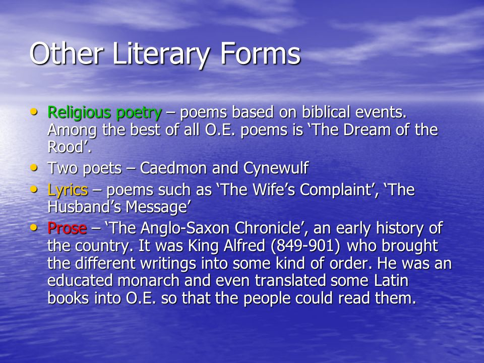 Other Literary Forms Religious poetry – poems based on biblical events. Among the best of all O.E. poems is 'The Dream of the Rood'. Religious poetry