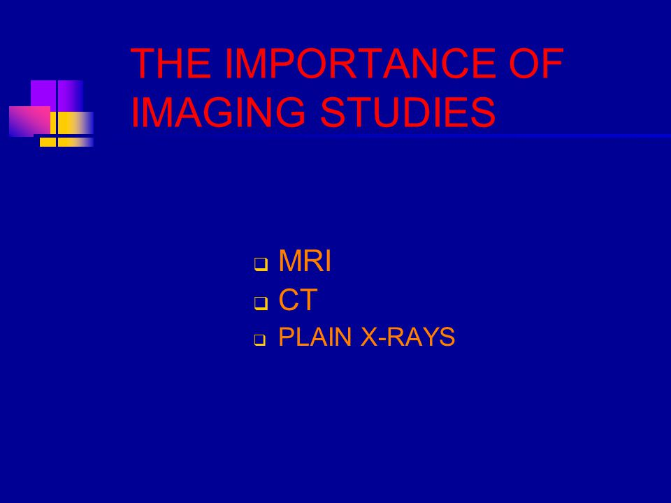 THE IMPORTANCE OF IMAGING STUDIES  MRI  CT  PLAIN X-RAYS