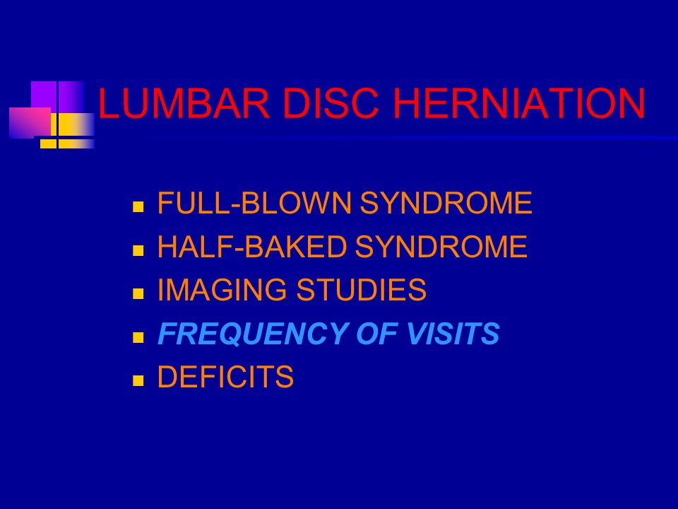LUMBAR DISC HERNIATION FULL-BLOWN SYNDROME HALF-BAKED SYNDROME IMAGING STUDIES FREQUENCY OF VISITS DEFICITS