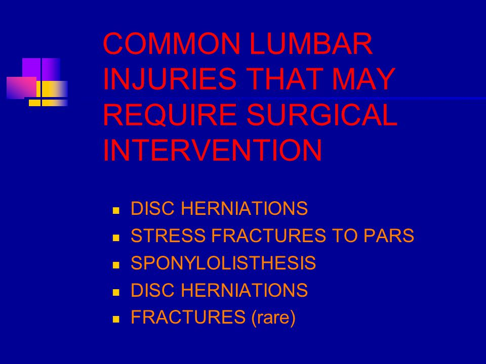 COMMON LUMBAR INJURIES THAT MAY REQUIRE SURGICAL INTERVENTION DISC HERNIATIONS STRESS FRACTURES TO PARS SPONYLOLISTHESIS DISC HERNIATIONS FRACTURES (r