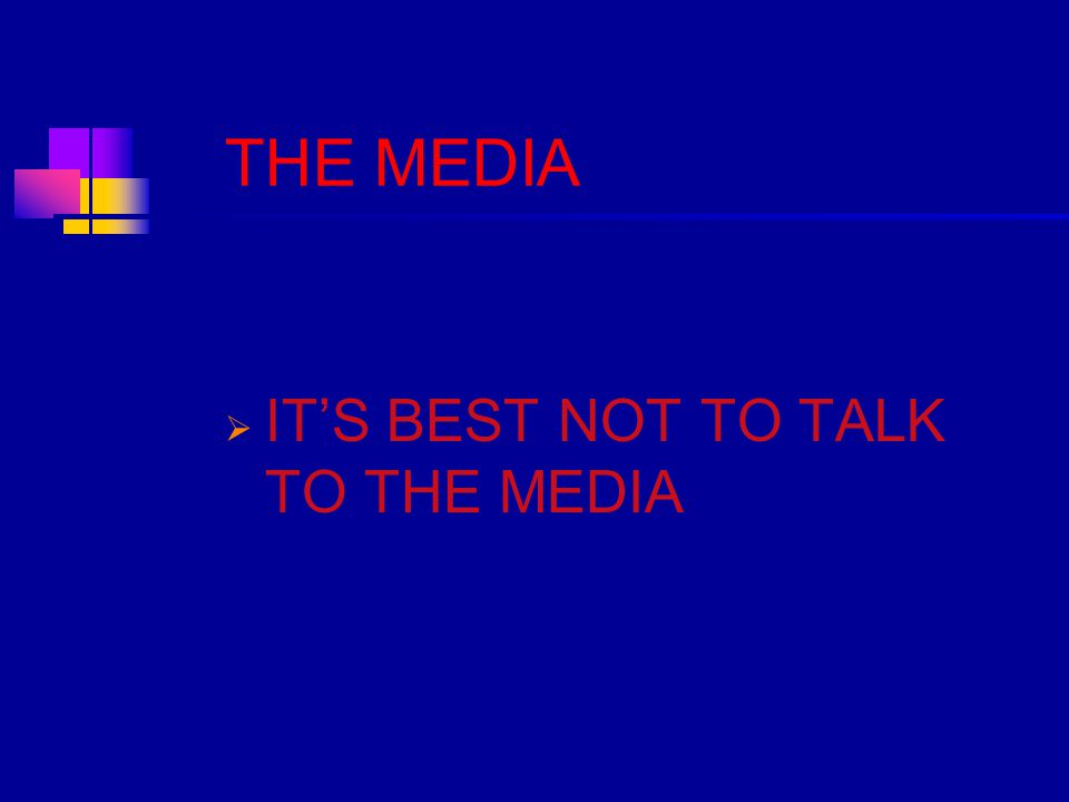 THE MEDIA  IT'S BEST NOT TO TALK TO THE MEDIA