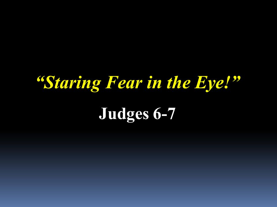"""Staring Fear in the Eye!"" Judges 6-7"