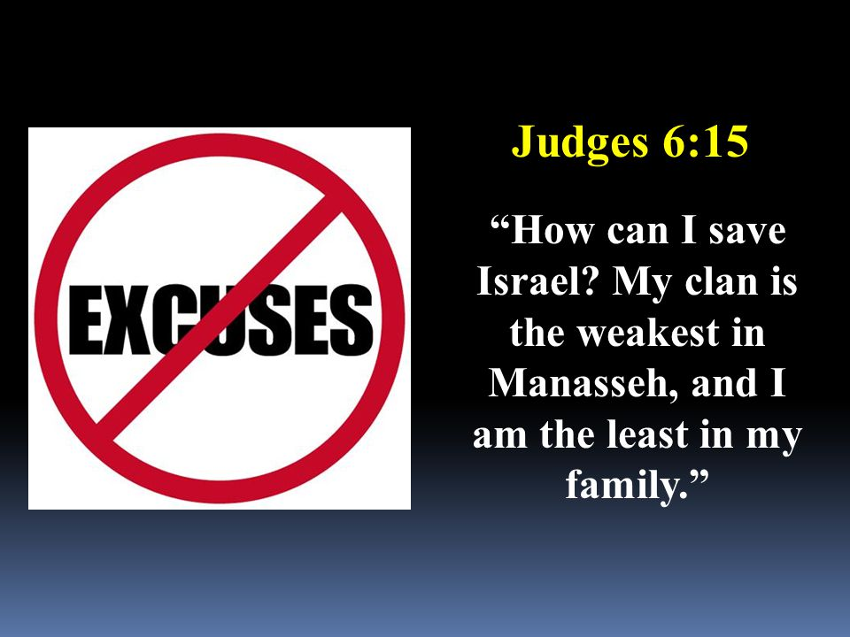 "Judges 6:15 ""How can I save Israel? My clan is the weakest in Manasseh, and I am the least in my family."""