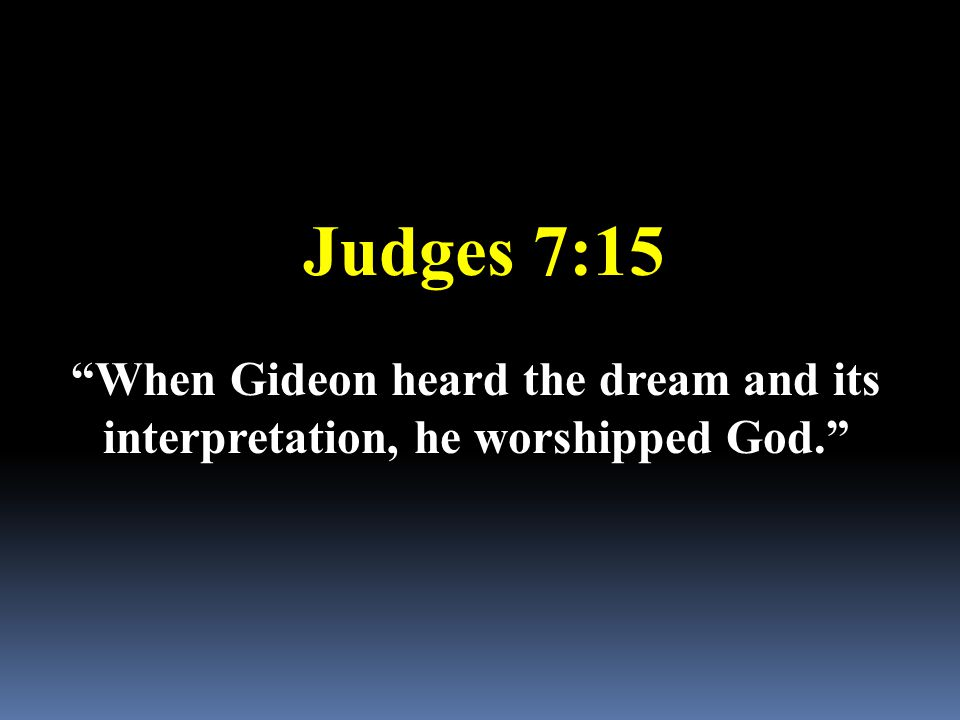 "Judges 7:15 ""When Gideon heard the dream and its interpretation, he worshipped God."""